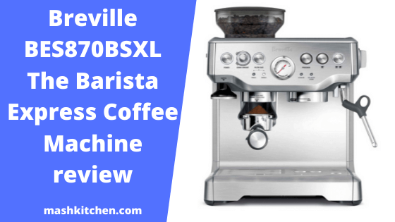 Breville BES870BSXL The Barista Express Coffee Machine review