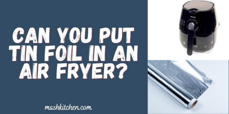 Can You Put Tin Foil in an Air Fryer